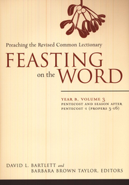 Feasting on the Word: Year B, Volume 3: Pentecost and Season After Pentecost 1 (Propers 3-16)  -     Edited By: David L. Bartlett, Barbara Brown Taylor