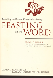 Feasting on the Word: Year B, Volume 4: Season after Pentecost (Propers 17-Reign of Christ)  -     Edited By: David L. Bartlett, Barbara Brown Taylor