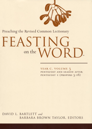 Feasting on the Word: Year C, Volume 3: Pentecost and  Season After Pentecost (Propers 3-16)  -     Edited By: David L. Bartlett, Barbara Brown Taylor