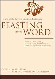 Feasting on the Word: Year A, Volume 4: Season After Pentecost 2 (Propers 17-Reign of Christ)  -     Edited By: David L. Bartlett, Barbara Brown Taylor