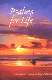 Psalms for Life: Hearing and Praying the Book of Psalms  -     By: John Eaton