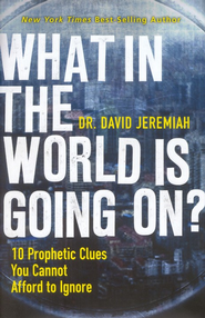 What in the World Is Going On? 10 Prophetic Clues You Cannot Afford to Ignore  -     By: David Jeremiah