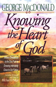 Knowing the Heart of God  -     By: George MacDonald