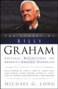 The Legacy of Billy Graham: Critical Reflections on America's Greatest Evangelist  -              By: Michael G. Long