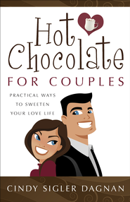 Hot Chocolate for Couples: Practical Ways to Sweeten Your Love Life - PDF Download (personal use only)  [Download] -              By: Cindy Sigler Dagnan