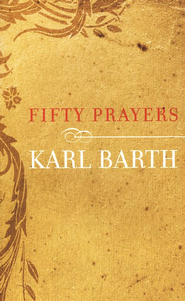Fifty Prayers  -     By: Karl Barth