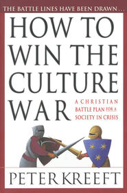 How to Win the Culture War: A Christian Battle Plan  for a Society in Crisis  -     By: Peter Kreeft