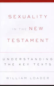 Sexuality in the New Testament: Understanding the Key Texts  -     By: William Loader