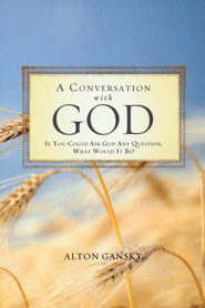 A Conversation with God: If You Could Ask God Anything What Would It Be?  -     By: Alton Gansky