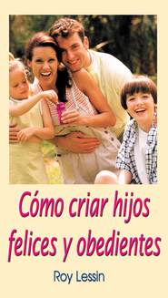 Como criar hijos felices y obedientes - eBook  -     By: Roy Lessin