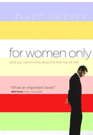 For Women Only: What You Need to Know About the Inner Lives of Men   -     By: Shaunti Feldhahn