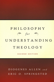 Philosophy for Understanding Theology, Second Edition  -     By: Diogenes Allen, Eric O. Springsted