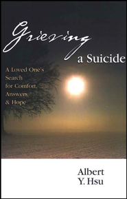 Grieving a Suicide: A Loved One's Search for Comfort, Answers & Hope  -     By: Albert Y. Hsu