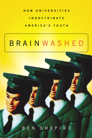 Brainwashed: How Universities Indoctrinate America's Youth - eBook  -     By: Ben Shapiro