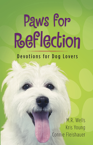 Paws for Reflection: Devotions for Dog Lovers - PDF Download (personal use only)  [Download] -              By: M.R. Wells, Kris Young, Connie Fleishauer