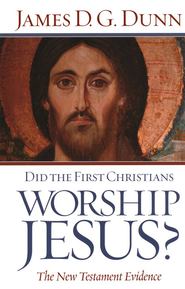 Did the First Christians Worship Jesus?  -     By: James D. G. Dunn