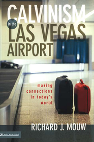 Calvinism in the Las Vegas Airport   -     By: Richard J. Mouw