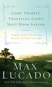 Lucado 3 in 1: Come Thirsty, Traveling Light, Next Door Savior: Come Thirsty, Traveling Light, Next Door Savior - eBook  -     By: Max Lucado