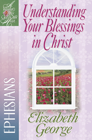 Understanding Your Blessings in Christ: Ephesians - PDF Download (personal use only)  [Download] -              By: Elizabeth George