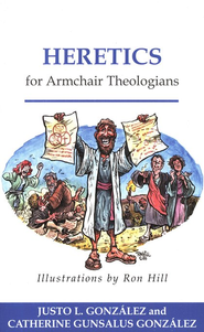 Heretics for Armchair Theologians  -     By: Justo L. Gonzalez, Catherine Gunsalus Gonzalez     Illustrated By: Ron Hill