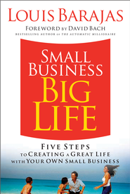 Small Business, Big Life: Five Steps to Creating a Great Life with Your Own Small Business - eBook  -     By: Louis Barajas
