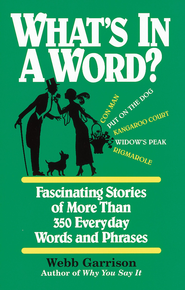 What's in a Word: Fascinating Stories of More Than 350 Everyday Words and Phrases - eBook  -     By: Webb Garrison