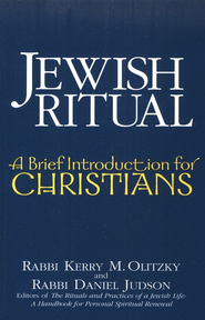 Jewish Ritual: A Brief Introduction for Christians   -     By: Rabbi Kerry M. Olitzky, Rabbi Daniel Judson