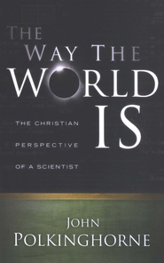 The Way the World Is: The Christian Perspective of a Scientist  -     By: John Polkinghorne