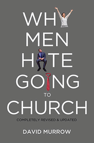 Why Men Hate Going to Church, Revised and Updated   -              By: David Murrow