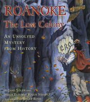 Roanoke: The Lost Colony: An Unsolved Mystery From History  -     By: Jane Yolen     Illustrated By: Roger Roth