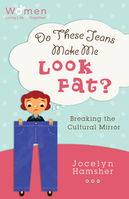 Do These Jeans Make Me Look Fat?: Breaking the Cultural Mirror - eBook  -     By: Jocelyn Hamsher