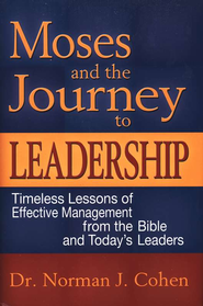 Moses and the Journey to Leadership: Timeless Lessons of Effective Management from the Bible and Today's Leaders  -     By: Norman J. Cohen