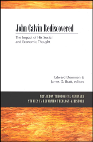 John Calvin Rediscovered: The Impact of His Social and Economic Thought  -              By: Edward Dommen, James D. Bratt