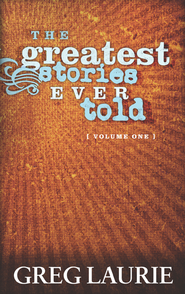 The Greatest Stories Ever Told, Volume One - eBook  -     By: Greg Laurie