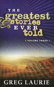 The Greatest Stories Ever Told, Volume Three - eBook  -     By: Greg Laurie