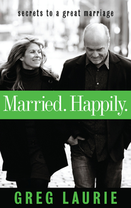Married. Happily.: Secrets to a Great Marriage - eBook  -     By: Greg Laurie