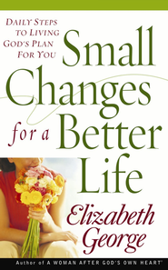 Small Changes for a Better Life: Daily Steps to Living God's Plan for You - eBook  -     By: Elizabeth George