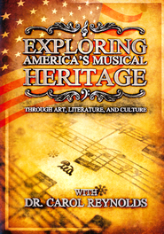 Exploring America's Musical Heritage Through Art,  Literature, and Culture 2 DVD Set  -              By: Dr. Carol Reynolds