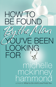 How to Be Found by the Man You've Been Looking For - eBook  -     By: Michelle McKinney Hammond
