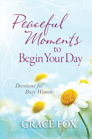 Peaceful Moments to Begin Your Day: Devotions for Busy Women - eBook  -     By: Grace Fox