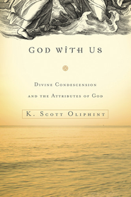 God with Us: Divine Condescension and the Attributes of God - eBook  -     By: K. Scott Oliphint