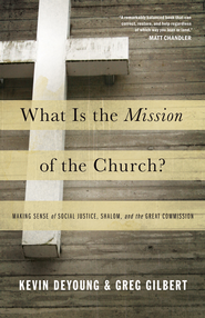 What Is the Mission of the Church?: Making Sense of Social Justice, Shalom, and the Great Commission - eBook  -     By: Kevin DeYoung, Greg Gilbert