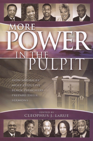 More Power in the Pulpit: How America's Most Effective Black Preachers Prepare Their Sermons  -     Edited By: Cleophus J. LaRue     By: Cleophus J. LaRue(Ed.)