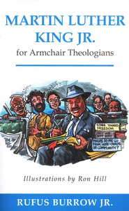 Martin Luther King Jr. for Armchair Theologians  -              By: Rufus Burrow Jr.