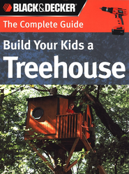 Build Your Kids a Treehouse: The Complete Guide   -     By: Phil Schmidt