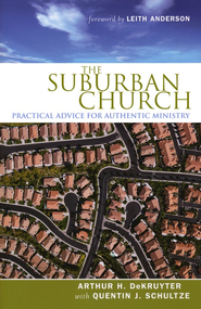 The Suburban Church: Practical Advice for Authentic Ministry  -     By: Arthur H. DeKruyter, Quentin J. Schultze