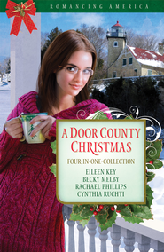 A Door County Christmas: Four Romances Warm Hearts in Wisconsin's Version of Cape Cod - eBook  -     By: Becky Melby, Eileen Key, Rachael Phillips