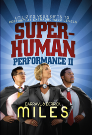 Superhuman Performance II: Utilizing Your Gifts to Perform at Extraordinary Levels - eBook  -     By: Derrick Miles, Darrayl Miles
