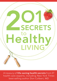 201 Secrets To Healthy Living: A treasury of life-saving health secrets from 27 healthcare experts, including New York Times best-s - eBook  -