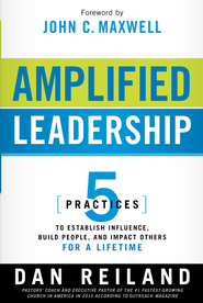 Amplified Leadership: 5 practices to establish influence, build people, and impact others for a lifetime - eBook  -     By: Dan Reiland